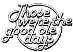 The Good Ole Days