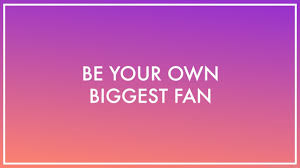 The Art of Being Your Own Biggest Fan